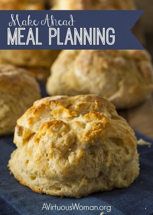 http://avirtuouswoman.org/make-ahead-meal-planning/