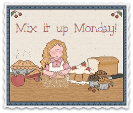 Mix it up Monday, the blog party without rules!