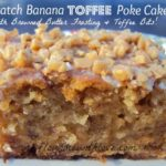 Banana Toffee Poke Cake with Browned Butter Frosting